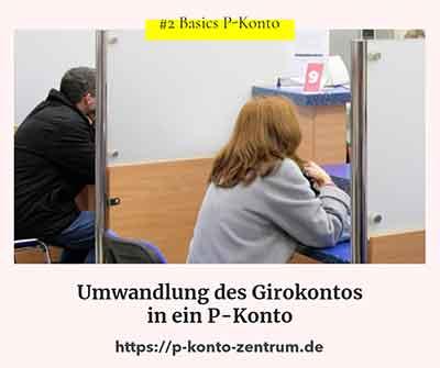 Umwandlung des Girokonto in ein P-Konto